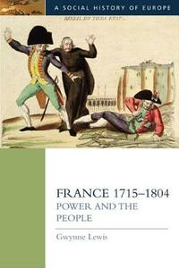 France 1715-1804: Power and the People - Gwynne Lewis - cover