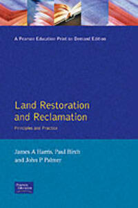 Land Restoration and Reclamation: Principles and Practice - James A. Harris,John Palmer,Paul Birch - cover