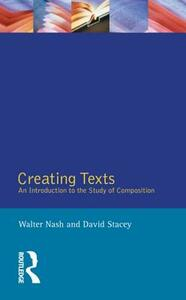 Creating Texts: An Introduction to the Study of Composition - Walter Nash,David Stacey - cover