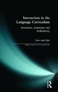 Interaction in the Language Curriculum: Awareness, Autonomy and Authenticity - Leo van Lier - cover