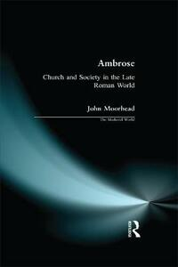 Ambrose: Church and Society in the Late Roman World - John Moorhead - cover