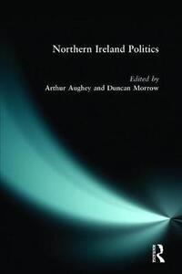 Northern Ireland Politics - Arthur Aughey,Duncan Morrow - cover