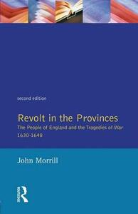 Revolt in the Provinces: The People of England and the Tragedies of War 1634-1648 - John Morrill - cover