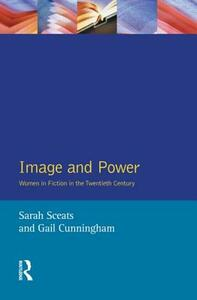 Image and Power: Women in Fiction in the Twentieth Century - Sarah Sceats,Gail Cunningham - cover