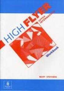 High Flyer Upper Intermediate Workbook - Mary Stephens,Ana Acevedo,Marisol Gower - cover