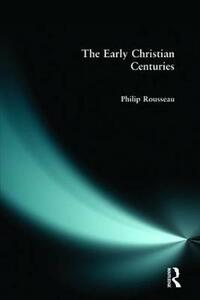 The Early Christian Centuries - Philip Rousseau - cover