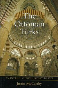 The Ottoman Turks: An Introductory History to 1923 - Justin McCarthy - cover