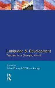 Language and Development: Teachers in a Changing World - Brian Kenny,William Savage - cover