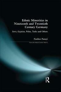Ethnic Minorities in 19th and 20th Century Germany: Jews, Gypsies, Poles, Turks and Others - Panikos Panayi - cover