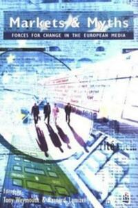 Markets and Myths: Forces For Change In the European Media - Tony Weymouth,Bernard Lamizet,Knut Hickethier - cover