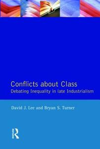 Conflicts About Class: Debating Inequality in Late Industrialism - David J. Lee,Bryan S. Turner - cover