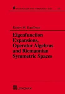 Eigenfunction Expansions, Operator Algebras and Riemannian Symmetric Spaces - Robert M. Kauffman - cover