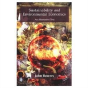 Sustainability and Environmental Economics: An Alternative Text - John Bowers - cover