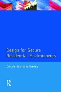 Design for Secure Residential Environments - S. Crouch,Henry Shaftoe,Roy Fleming - cover