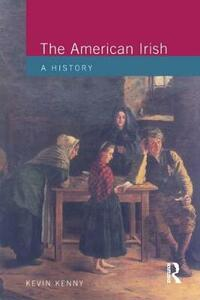 The American Irish: A History - Kevin Kenny - cover