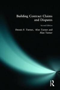 Building Contract Claims and Disputes - Dennis F. Turner,Alan Turner,Alan Turner - cover