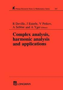 Complex Analysis, Harmonic Analysis and Applications - Robert Deville,J. Esterle,Valeri Petkov - cover