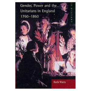 Gender, Power and the Unitarians in England, 1760-1860 - Ruth Watts - cover