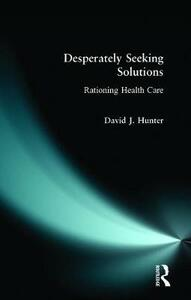 Desperately Seeking Solutions: Rationing Health Care - David J. Hunter - cover