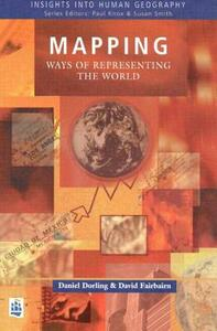 Mapping: Ways of Representing the World - Daniel Dorling,David Fairbairn - cover