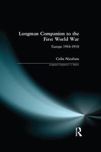 Longman Companion to the First World War: Europe 1914-1918 - Colin Nicolson - cover