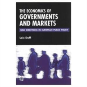 The Economics of Governments and Markets: New Directions in European Public Policy - Lois Duff - cover