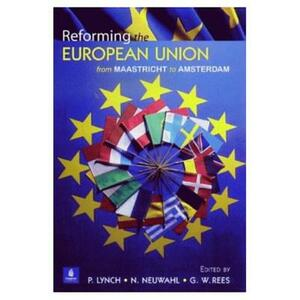 Reforming the European Union: From Maastricht to Amsterdam - G. Wyn Rees,Nanette A. Neuwahl,Philip Lynch - cover
