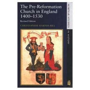 The Pre-Reformation Church in England 1400-1530 - Christopher Harper-Bill - cover