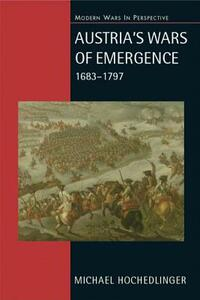 Austria's Wars of Emergence, 1683-1797 - Michael Hochedlinger - cover