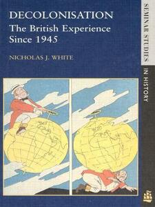 Decolonisation: The British Experience since 1945 - Nicholas White - cover