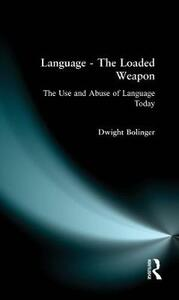 Language - The Loaded Weapon: The Use and Abuse of Language Today - Dwight Bolinger - cover
