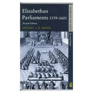 Elizabethan Parliaments 1559-1601 - Michael A. R. Graves,Roger Lockyer - cover