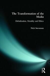 The Transformation of the Media: Globalisation, Morality and Ethics - Nicholas Stevenson - cover