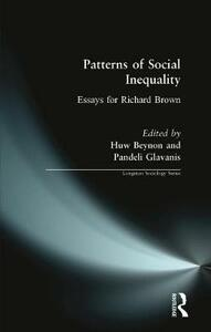 Patterns of Social Inequality: Essays for Richard Brown - Huw Beynon,Pandeli Glavanis - cover