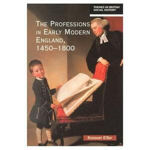 The Professions in Early Modern England, 1450-1800: Servants of the Commonweal - Rosemary O'Day - cover