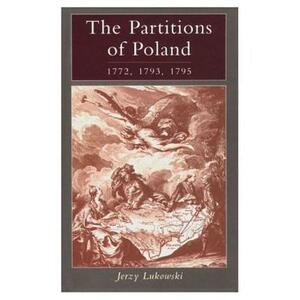 The Partitions of Poland 1772, 1793, 1795 - Jerzy Lukowski - cover