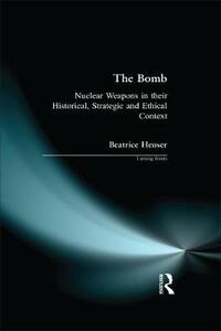 The Bomb: Nuclear Weapons in their Historical, Strategic and Ethical Context - D. B. G. Heuser - cover