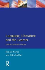 Language, Literature and the Learner: Creative Classroom Practice - Ronald Carter,John McRae - cover
