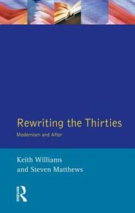 Rewriting the Thirties: Modernism and After - Keith Williams,Steven Matthews - cover