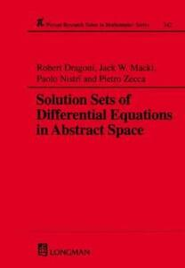 Solution Sets of Differential Equations in Abstract Spaces - Robert Dragoni,Pietro Zecca,Jack W. Macki - cover