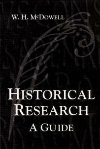 Historical Research: A Guide for Writers of Dissertations, Theses, Articles and Books - Bill McDowell - cover
