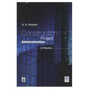 Construction Project Administration in Practice - A.A Kwakye - cover
