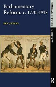 Parliamentary Reform in Britain, c. 1770-1918 - Eric J. Evans - cover