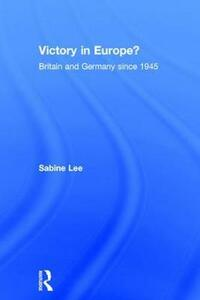Victory in Europe?: Britain and Germany since 1945 - Sabine Lee - cover