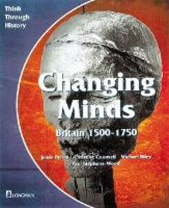 Changing Minds Britain 1500-1750 Pupil's Book - Jamie Byrom,Michael Riley,Christine Counsell - cover