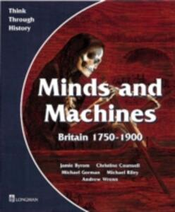 Minds and Machines Britain 1750 to 1900 Pupil's Book - Jamie Byrom,Christine Counsell,Michael Riley - cover
