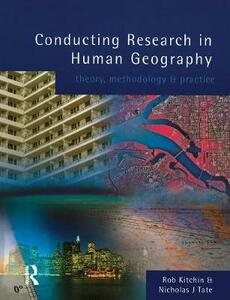 Conducting Research in Human Geography: theory, methodology and practice - Rob Kitchin,Nick Tate - cover