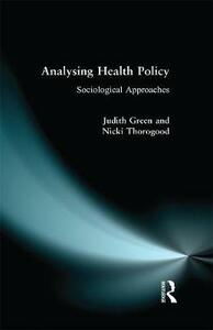 Analysing Health Policy: A Sociological Approach - Judith Green,Nicki Thorogood - cover
