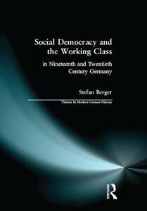 Social Democracy and the Working Class: in Nineteenth- and Twentieth-Century Germany - Stefan Berger - cover