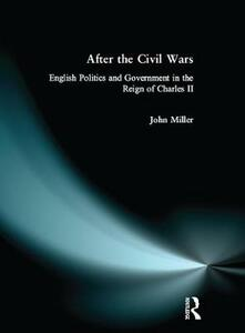 After the Civil Wars: English Politics and Government in the Reign of Charles II - John Miller - cover